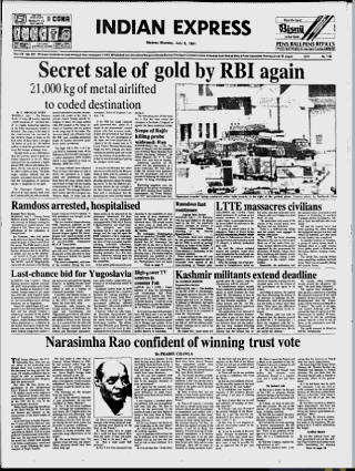 On July 8 1991, a gold-crazy nation woke up stunned and ashamed to news that their country's gold had been pledged because India had no money left to pay for imports