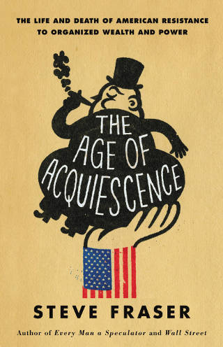 The Age of Acquiescence by Steve Fraser